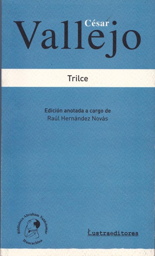 TRILCE. César Vallejo. Edición de Raúl Hernández Novás. Lima: Lustra Editores (2012).