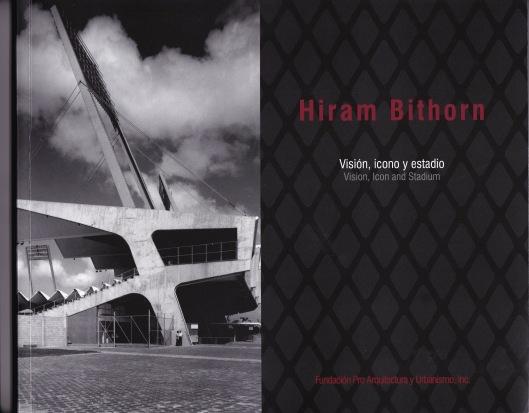 HIRAM BITHORN. VISIÓN, ICONO Y ESTADIO. Varios Autores. San Juan: Fundación Pro Arquitectura y Urbanismo, Inc. (2013).
